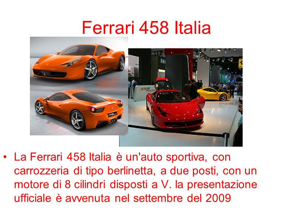 Ferrari 458 Italia La Ferrari 458 Italia è un'auto sportiva, con carrozzeria di tipo berlinetta, a due posti, con un motore di 8 cilindri disposti a V