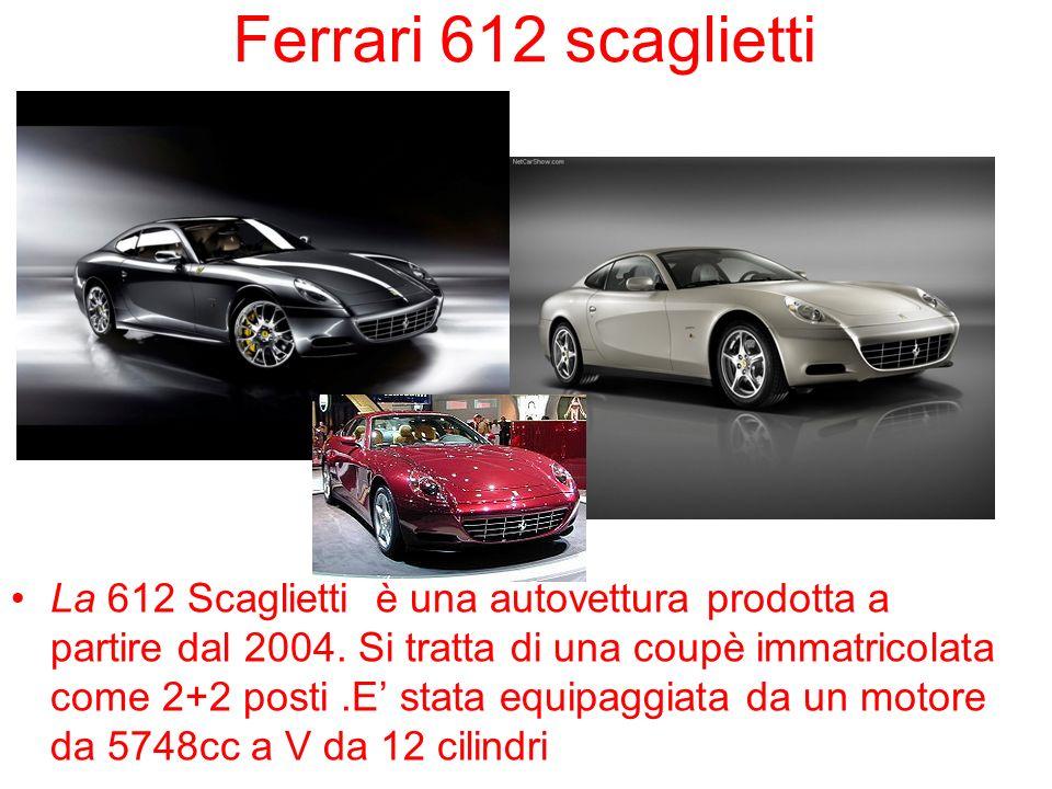 Ferrari 612 scaglietti La 612 Scaglietti è una autovettura prodotta a partire dal 2004. Si tratta di una coupè immatricolata come 2+2 posti.E stata eq