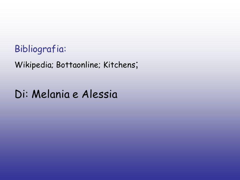Bibliografia: Wikipedia; Bottaonline; Kitchens ; Di: Melania e Alessia