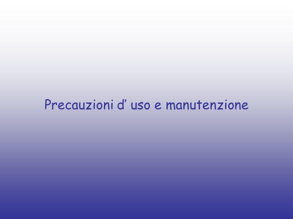 Precauzioni d uso e manutenzione