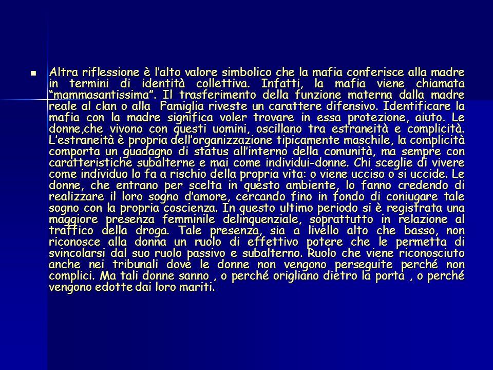 Altra riflessione è lalto valore simbolico che la mafia conferisce alla madre in termini di identità collettiva.