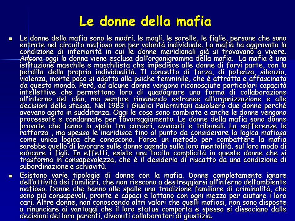 Le donne della mafia sono le madri, le mogli, le sorelle, le figlie, persone che sono entrate nel circuito mafioso non per volontà individuale.