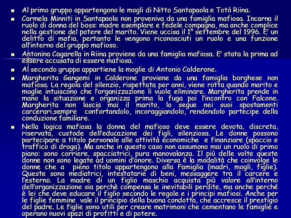 Al primo gruppo appartengono le mogli di Nitto Santapaola e Totò Riina.