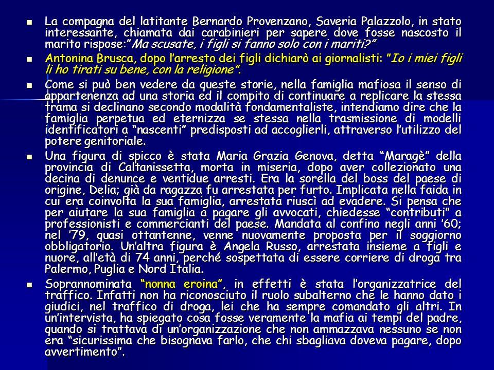 La compagna del latitante Bernardo Provenzano, Saveria Palazzolo, in stato interessante, chiamata dai carabinieri per sapere dove fosse nascosto il marito rispose:Ma scusate, i figli si fanno solo con i mariti.