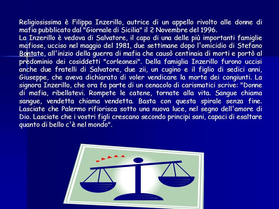 Religiosissima è Filippa Inzerillo, autrice di un appello rivolto alle donne di mafia pubblicato dal Giornale di Sicilia il 2 Novembre del 1996.