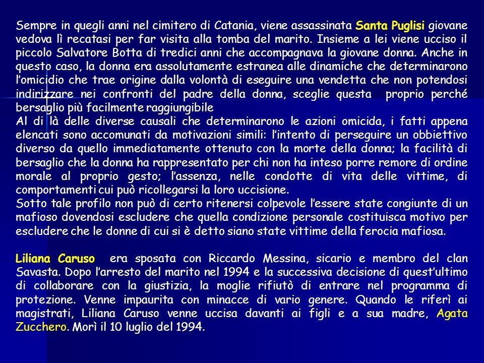 Sempre in quegli anni nel cimitero di Catania, viene assassinata Santa Puglisi giovane vedova lì recatasi per far visita alla tomba del marito.