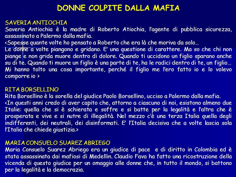 DONNE COLPITE DALLA MAFIA SAVERIA ANTIOCHIA Saveria Antiochia è la madre di Roberto Atiochia, lagente di pubblica sicurezza, assassinato a Palermo dalla mafia.