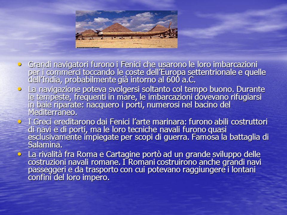 Grandi navigatori furono i Fenici che usarono le loro imbarcazioni per i commerci toccando le coste dellEuropa settentrionale e quelle dellIndia, prob