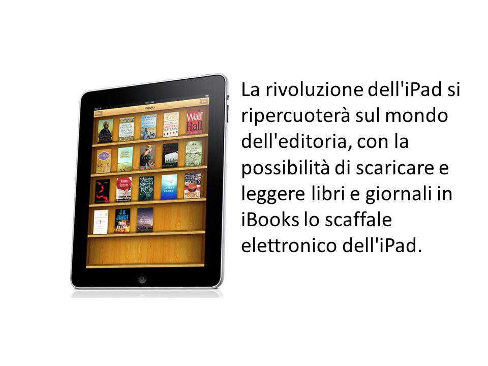La rivoluzione dell iPad si ripercuoterà sul mondo dell editoria, con la possibilità di scaricare e leggere libri e giornali in iBooks lo scaffale elettronico dell iPad.