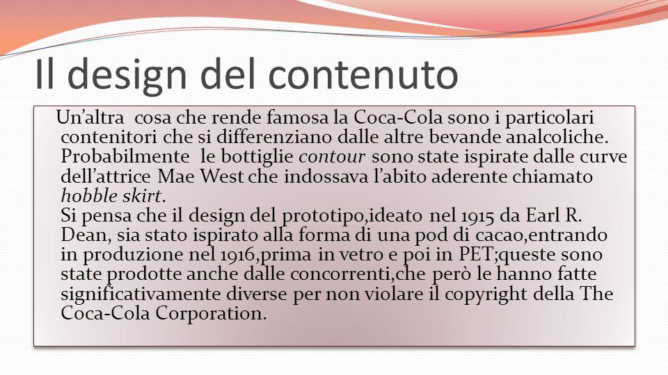 Il design del contenuto Unaltra cosa che rende famosa la Coca-Cola sono i particolari contenitori che si differenziano dalle altre bevande analcoliche.