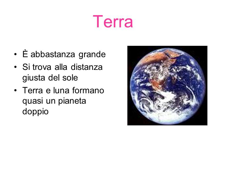 Terra È abbastanza grande Si trova alla distanza giusta del sole Terra e luna formano quasi un pianeta doppio