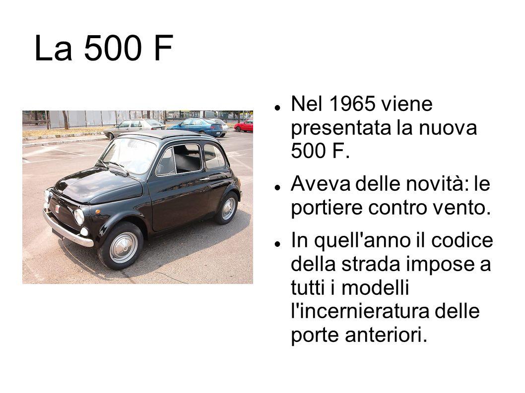 La 500 F Nel 1965 viene presentata la nuova 500 F. Aveva delle novità: le portiere contro vento. In quell'anno il codice della strada impose a tutti i