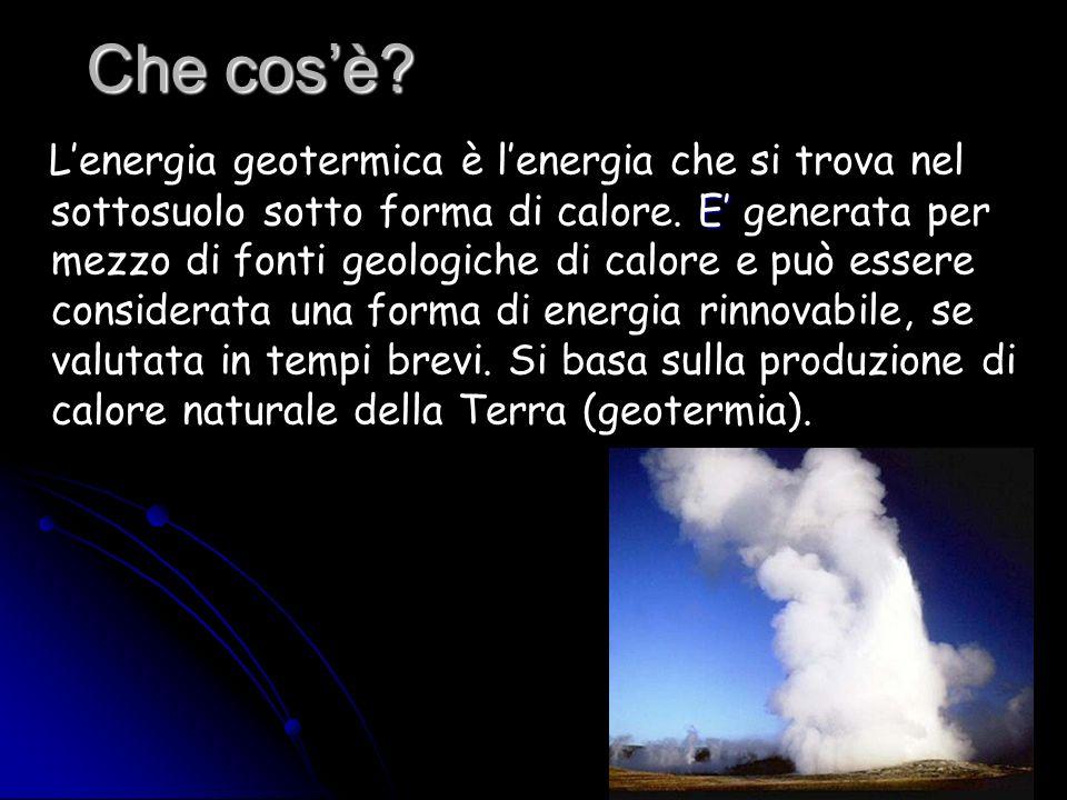 Che cosè? E Lenergia geotermica è lenergia che si trova nel sottosuolo sotto forma di calore. E generata per mezzo di fonti geologiche di calore e può