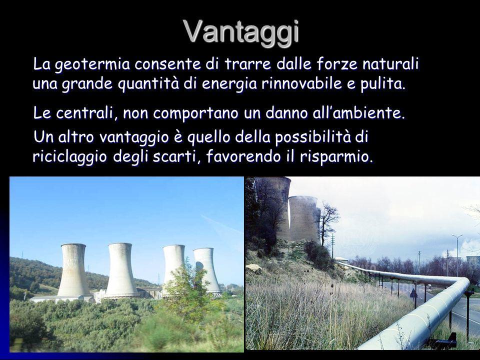 Vantaggi La geotermia consente di trarre dalle forze naturali una grande quantità di energia rinnovabile e pulita. La geotermia consente di trarre dal
