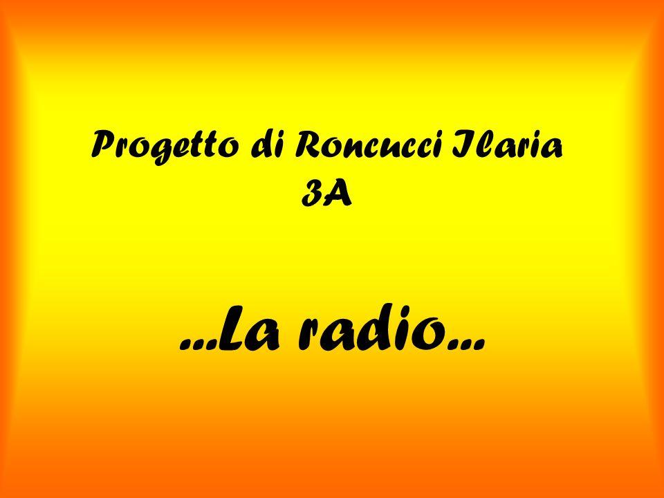 Progetto di Roncucci Ilaria 3A...La radio...