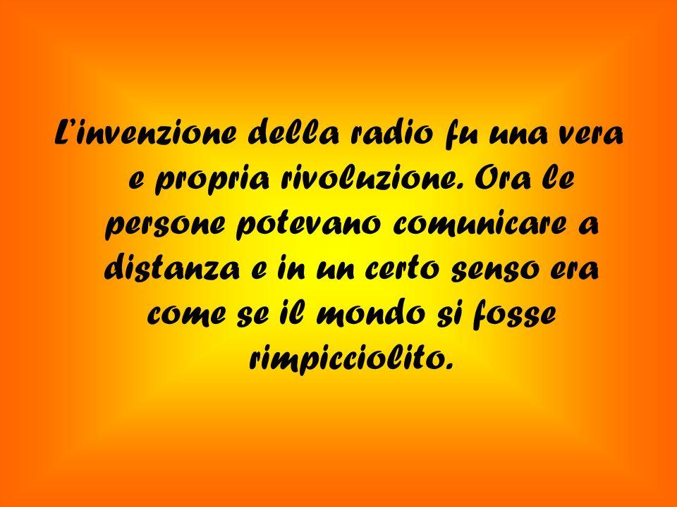 Linvenzione della radio fu una vera e propria rivoluzione.