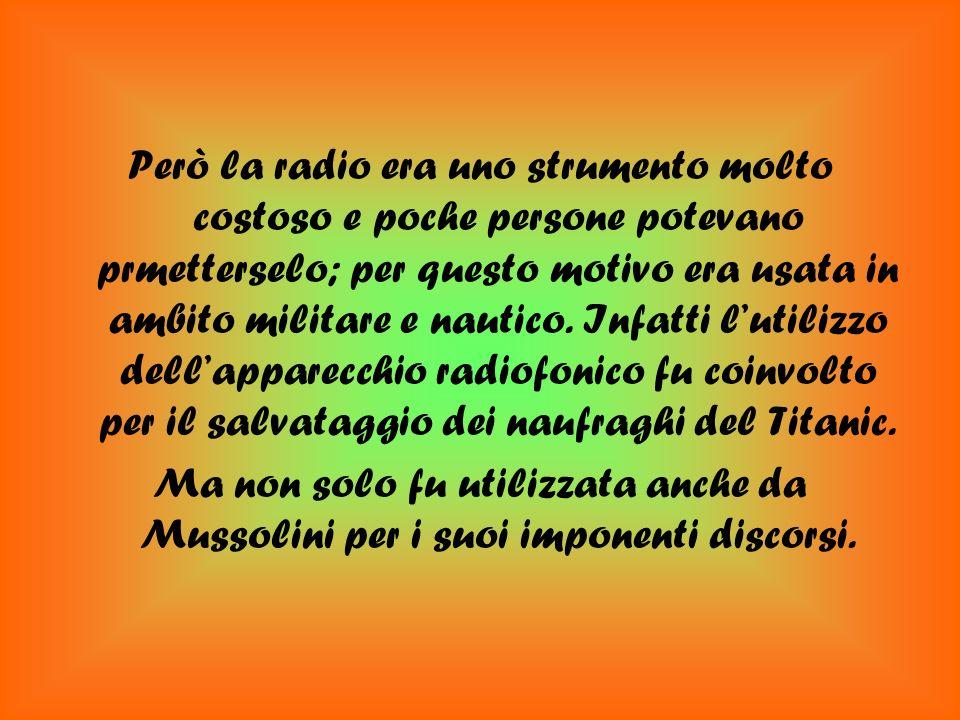 Però la radio era uno strumento molto costoso e poche persone potevano prmetterselo; per questo motivo era usata in ambito militare e nautico.