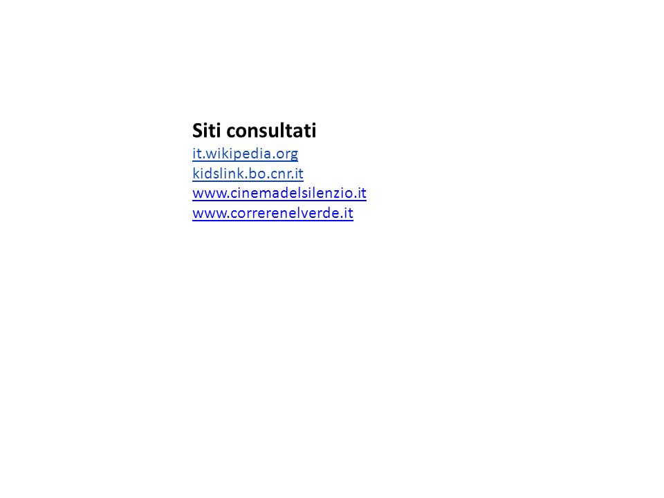 Siti consultati it.wikipedia.org kidslink.bo.cnr.it www.cinemadelsilenzio.it www.correrenelverde.it