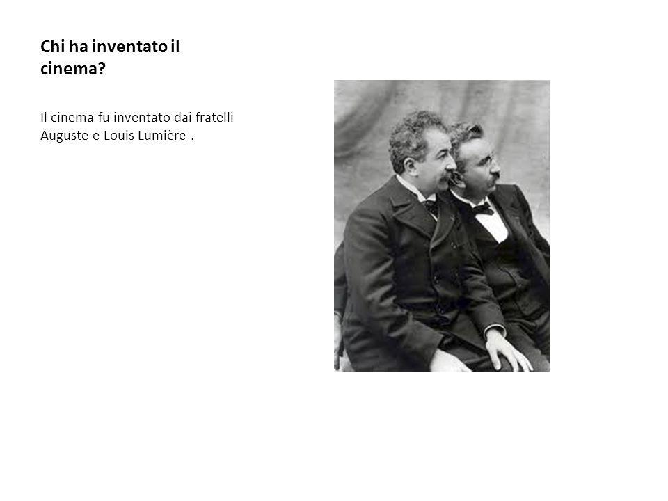 Chi ha inventato il cinema? Il cinema fu inventato dai fratelli Auguste e Louis Lumière.