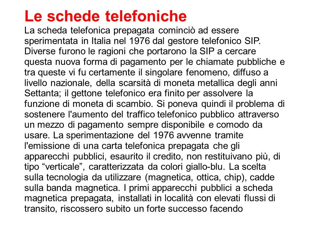 Le schede telefoniche La scheda telefonica prepagata cominciò ad essere sperimentata in Italia nel 1976 dal gestore telefonico SIP.