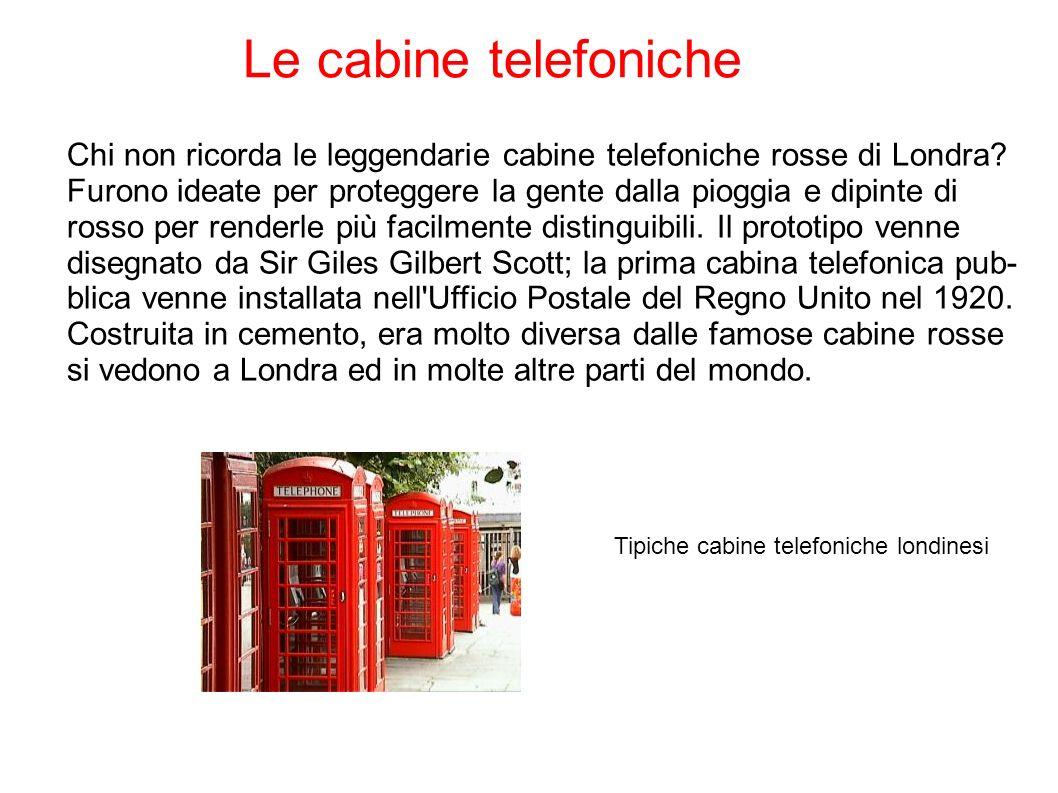 Le cabine telefoniche Chi non ricorda le leggendarie cabine telefoniche rosse di Londra.