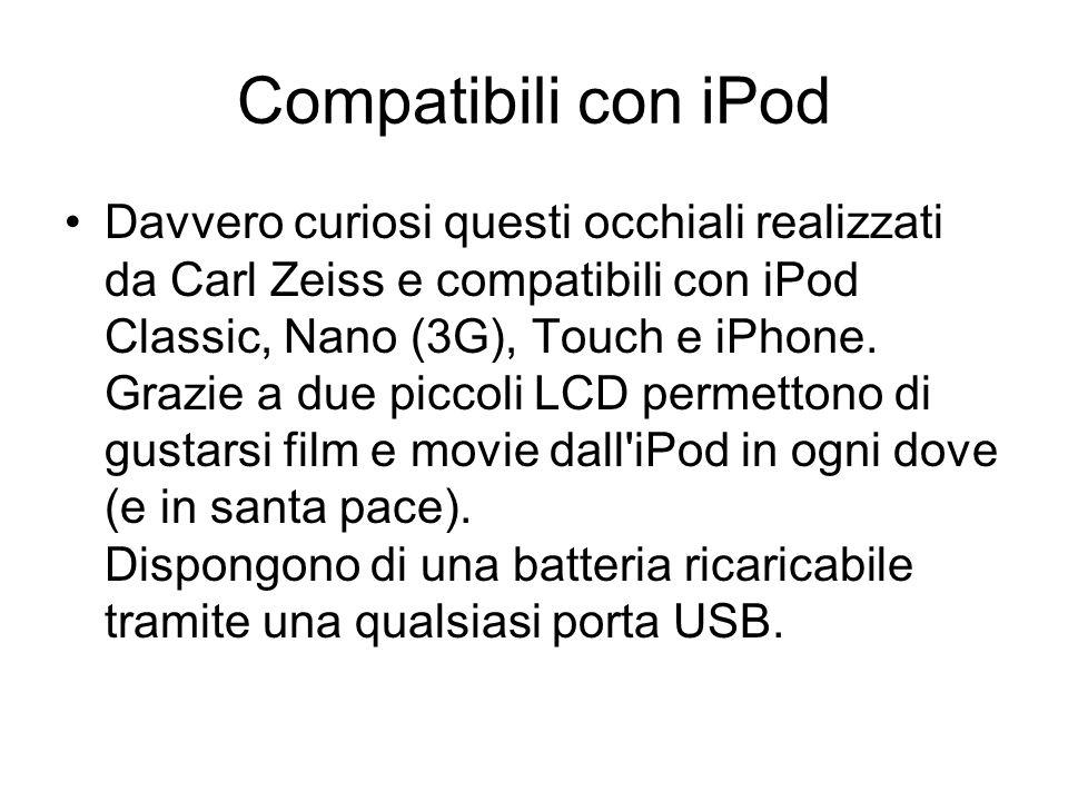 Compatibili con iPod Davvero curiosi questi occhiali realizzati da Carl Zeiss e compatibili con iPod Classic, Nano (3G), Touch e iPhone. Grazie a due