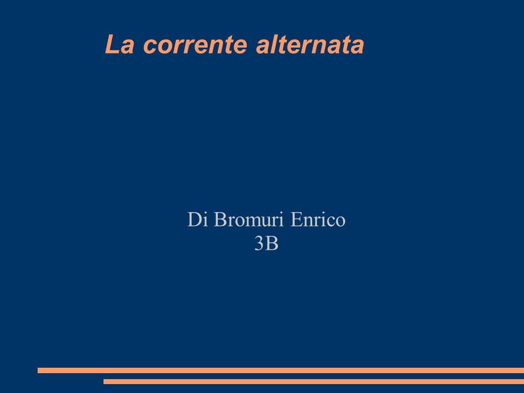 La corrente alternata Di Bromuri Enrico 3B
