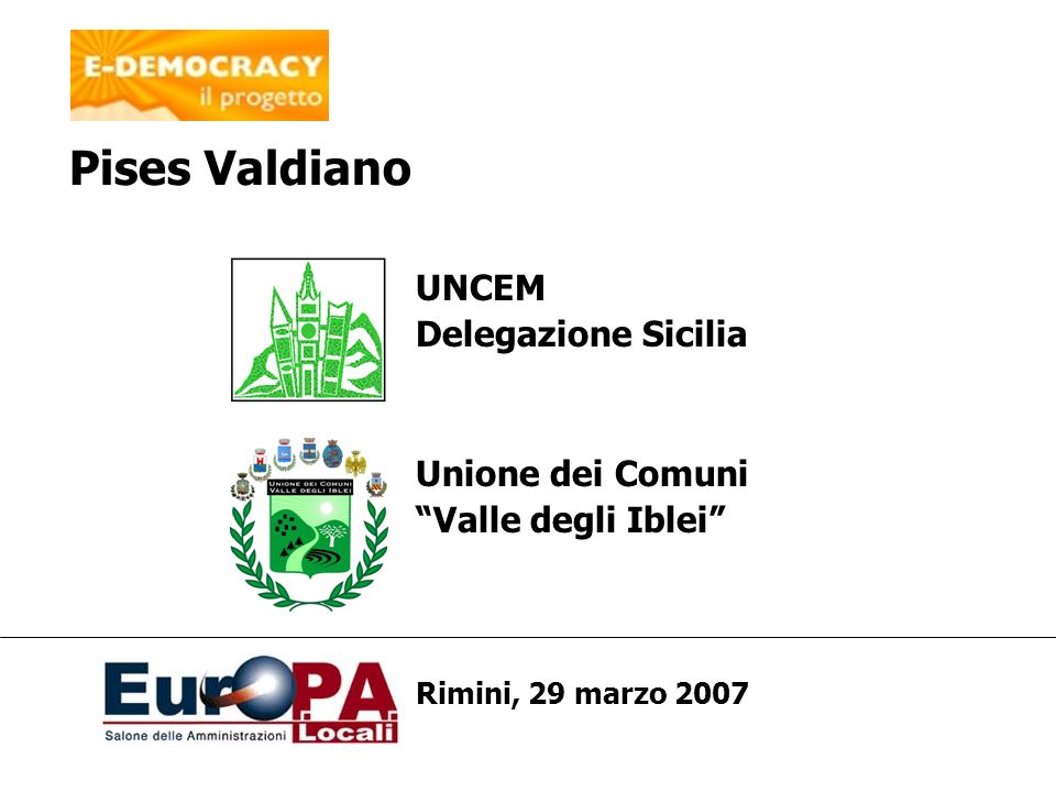 UNCEM Delegazione Sicilia Unione dei Comuni Valle degli Iblei Rimini, 29 marzo 2007 Pises Valdiano