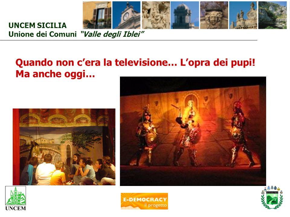 UNCEM SICILIA Unione dei Comuni Valle degli Iblei Quando non cera la televisione… Lopra dei pupi! Ma anche oggi…