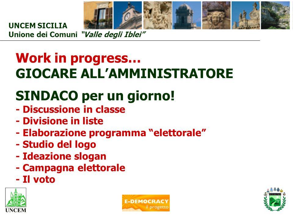 UNCEM SICILIA Unione dei Comuni Valle degli Iblei Work in progress… GIOCARE ALLAMMINISTRATORE SINDACO per un giorno! - Discussione in classe - Divisio