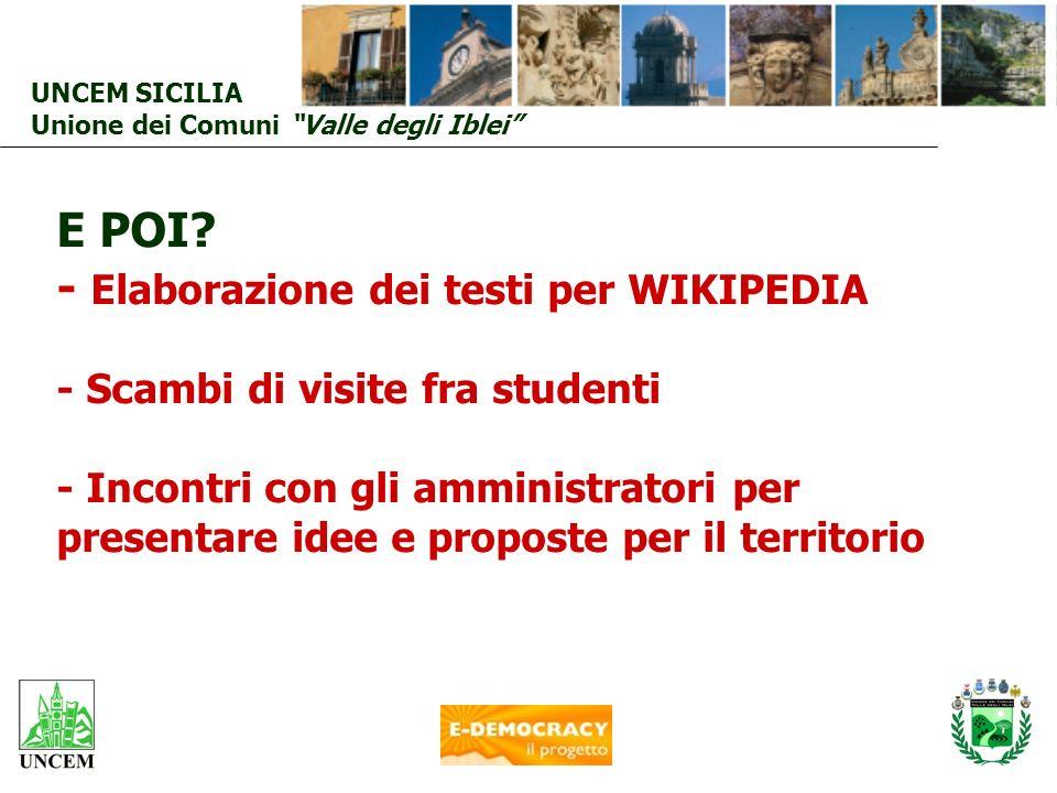 UNCEM SICILIA Unione dei Comuni Valle degli Iblei E POI? - Elaborazione dei testi per WIKIPEDIA - Scambi di visite fra studenti - Incontri con gli amm