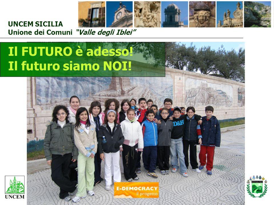 UNCEM SICILIA Unione dei Comuni Valle degli Iblei Il FUTURO è adesso! Il futuro siamo NOI!