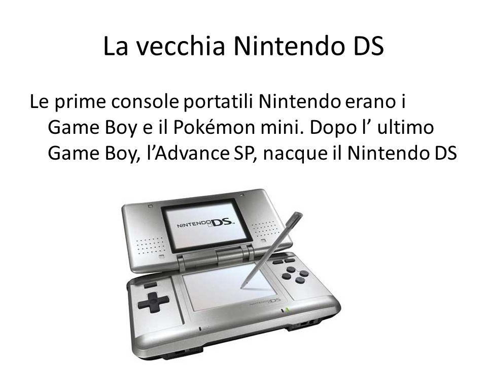 La vecchia Nintendo DS Le prime console portatili Nintendo erano i Game Boy e il Pokémon mini. Dopo l ultimo Game Boy, lAdvance SP, nacque il Nintendo