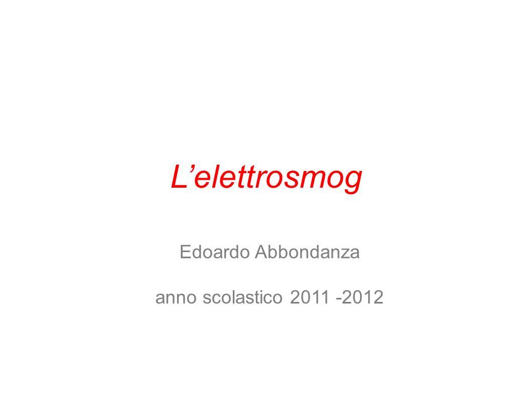 Edoardo Abbondanza anno scolastico 2011 -2012 Lelettrosmog