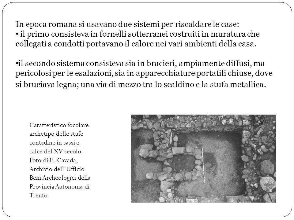 La storia della stufa affonda le sue radici addirittura allEtà del Bronzo, in quegli antichi manufatti trovati nei villaggi di palafitte: in verità er