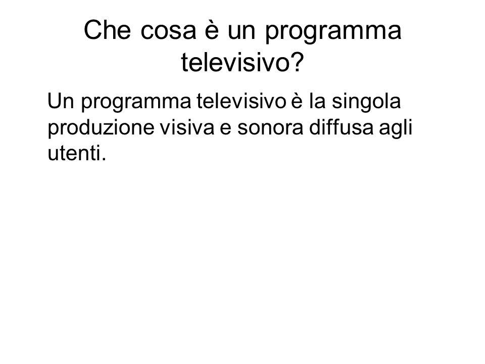 Che cosa è un programma televisivo? Un programma televisivo è la singola produzione visiva e sonora diffusa agli utenti.