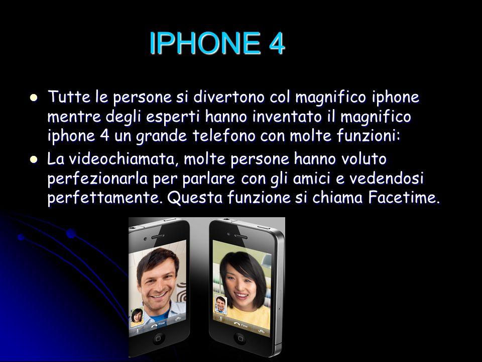 IPHONE 4 Tutte le persone si divertono col magnifico iphone mentre degli esperti hanno inventato il magnifico iphone 4 un grande telefono con molte fu