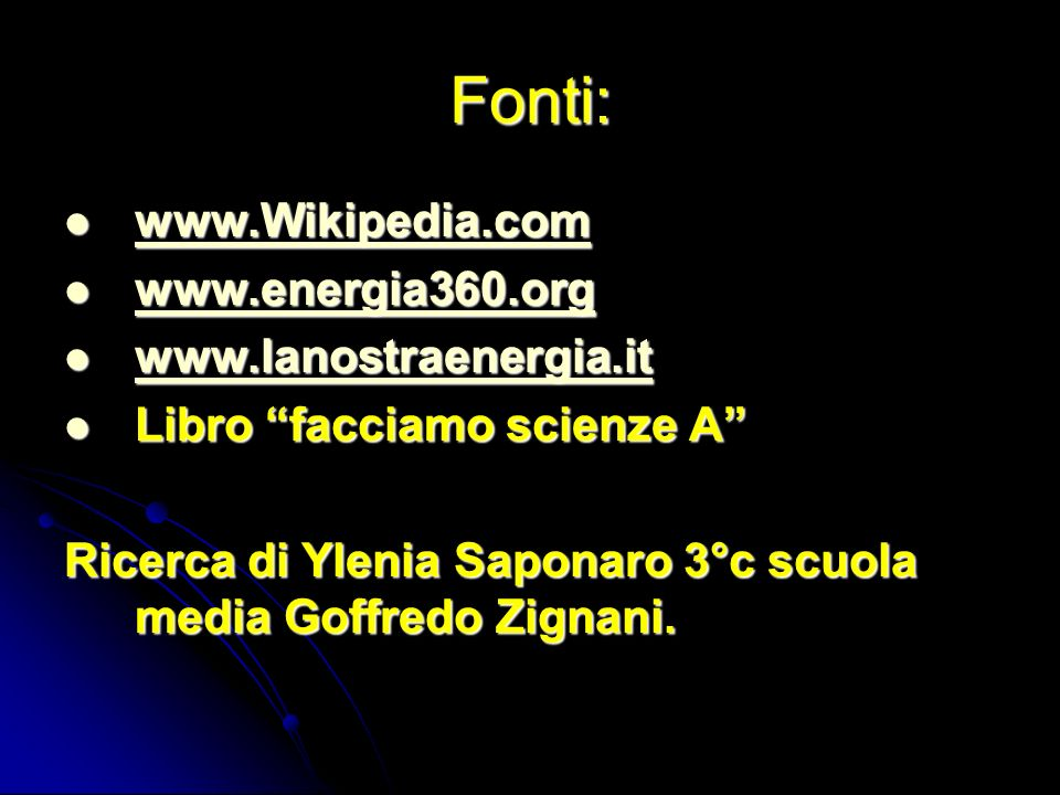 Fonti: www.Wikipedia.com www.Wikipedia.com www.Wikipedia.com www.energia360.org www.energia360.org www.energia360.org www.lanostraenergia.it www.lanos