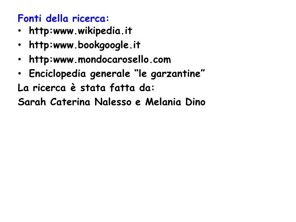 Fonti della ricerca: http:www.wikipedia.it http:www.bookgoogle.it http:www.mondocarosello.com Enciclopedia generale le garzantine La ricerca è stata f