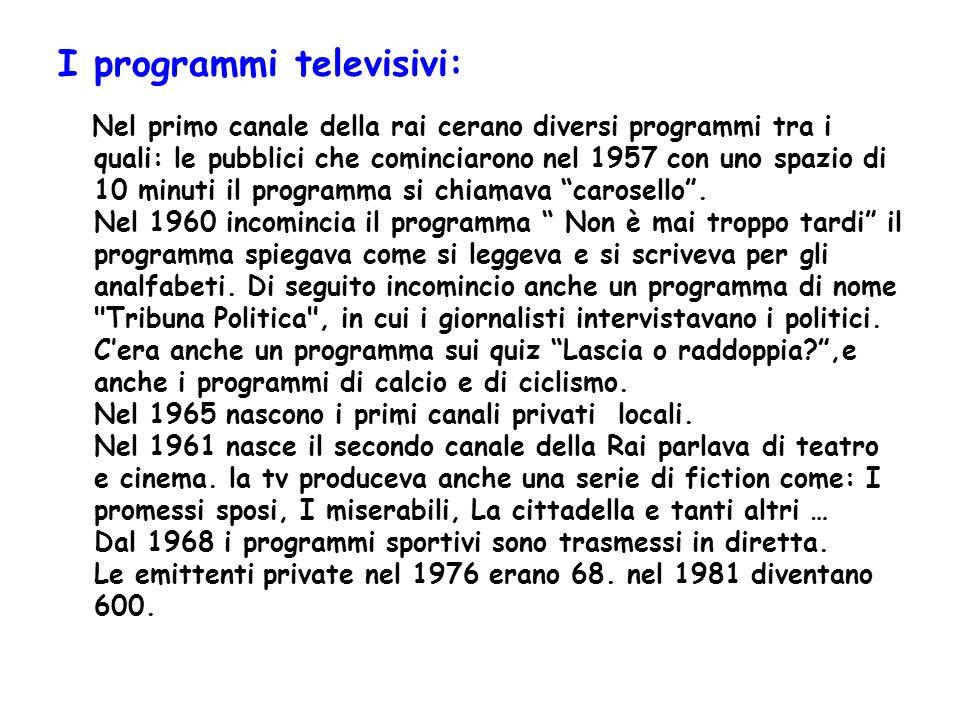 I programmi televisivi: Nel primo canale della rai cerano diversi programmi tra i quali: le pubblici che cominciarono nel 1957 con uno spazio di 10 mi