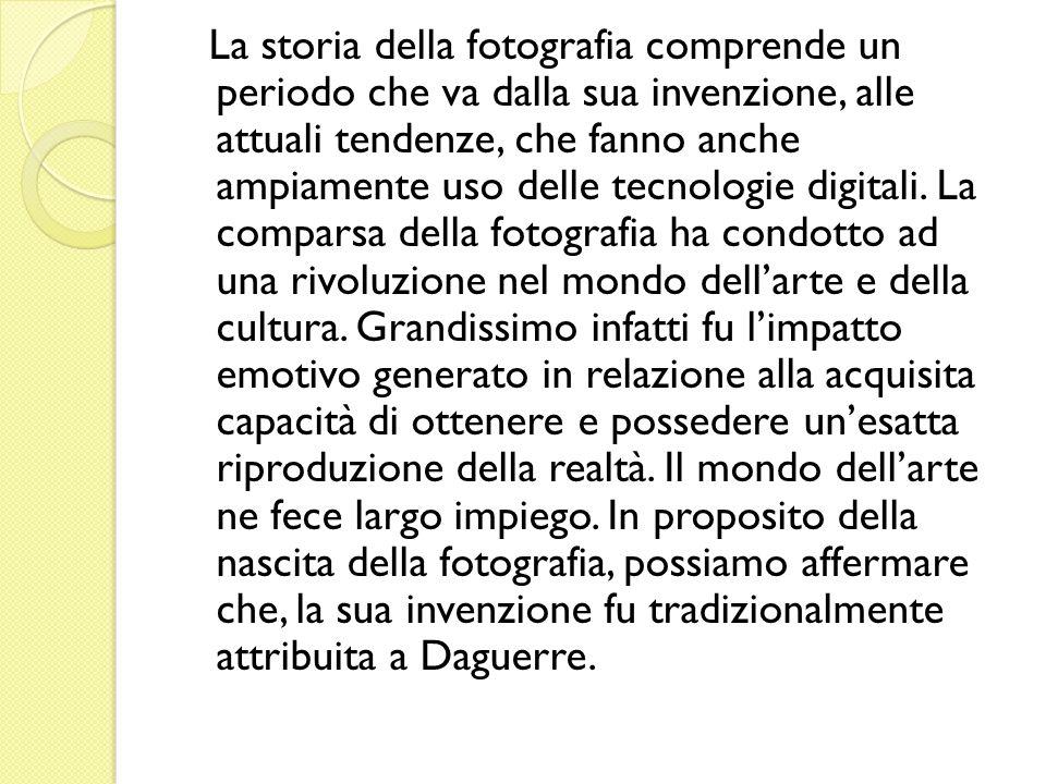 La storia della fotografia comprende un periodo che va dalla sua invenzione, alle attuali tendenze, che fanno anche ampiamente uso delle tecnologie digitali.