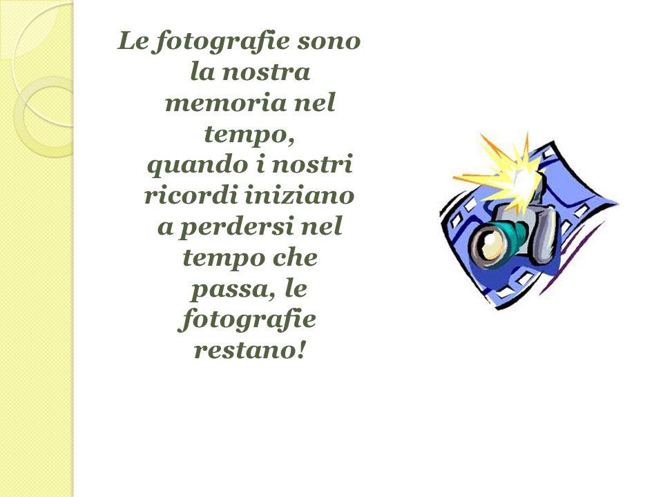 Le fotografie sono la nostra memoria nel tempo, quando i nostri ricordi iniziano a perdersi nel tempo che passa, le fotografie restano!