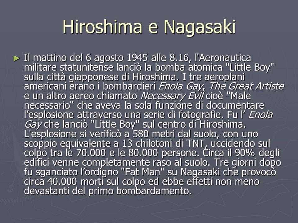 Hiroshima e Nagasaki Il mattino del 6 agosto 1945 alle 8.16, l'Aeronautica militare statunitense lanciò la bomba atomica