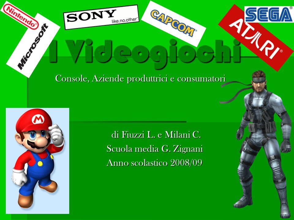 I Videogiochi Console, Aziende produttrici e consumatori di Fiuzzi L. e Milani C. di Fiuzzi L. e Milani C. Scuola media G. Zignani Scuola media G. Zig