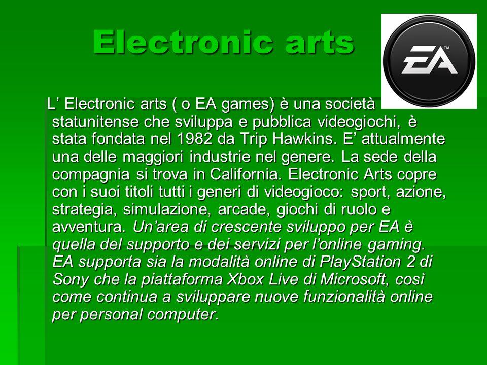 Electronic arts L Electronic arts ( o EA games) è una società statunitense che sviluppa e pubblica videogiochi, è stata fondata nel 1982 da Trip Hawkins.