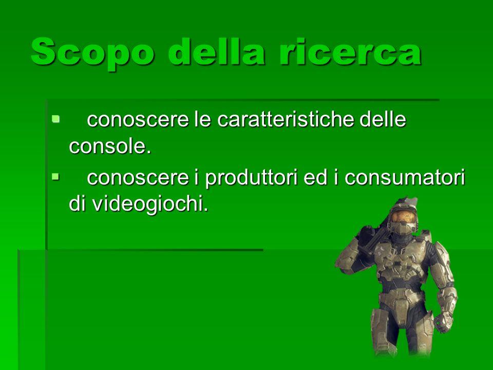Scopo della ricerca conoscere le caratteristiche delle console. conoscere le caratteristiche delle console. conoscere i produttori ed i consumatori di