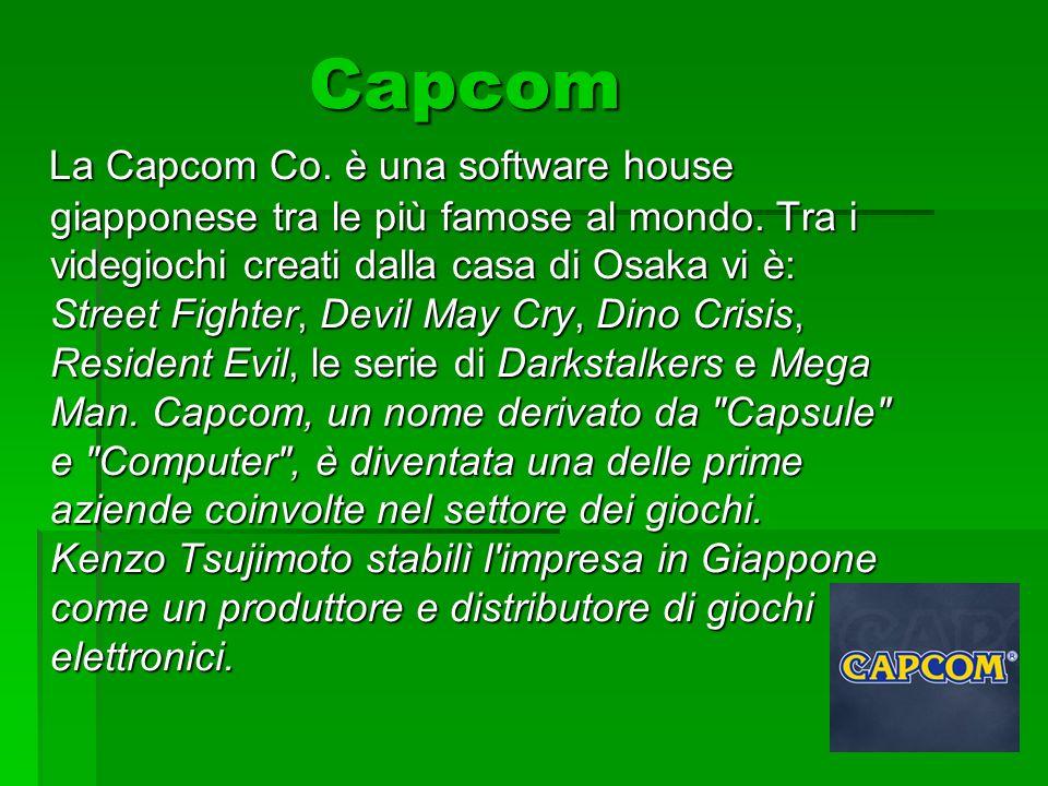 Capcom Capcom La Capcom Co. è una software house giapponese tra le più famose al mondo. Tra i videgiochi creati dalla casa di Osaka vi è: Street Fight