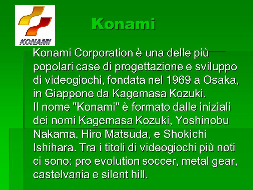 Konami Konami Konami Corporation è una delle più popolari case di progettazione e sviluppo di videogiochi, fondata nel 1969 a Osaka, in Giappone da Kagemasa Kozuki.