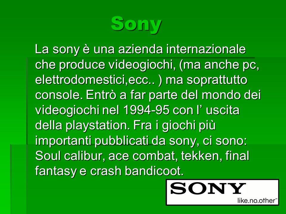 Sony Sony La sony è una azienda internazionale che produce videogiochi, (ma anche pc, elettrodomestici,ecc.. ) ma soprattutto console. Entrò a far par