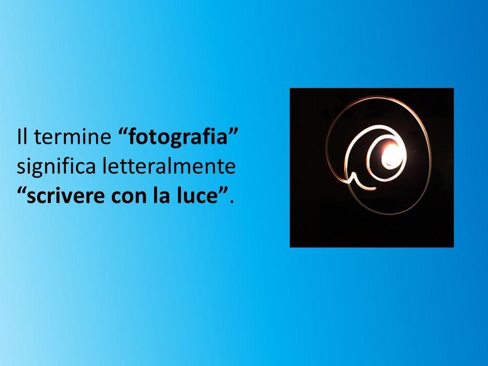 Il termine fotografia significa letteralmente scrivere con la luce.